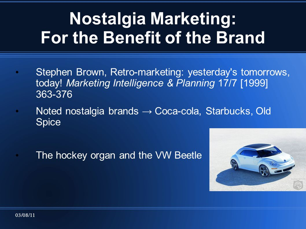 03/08/11 Nostalgia Marketing: For the Benefit of the Brand Stephen Brown, Retro-marketing: yesterday s tomorrows, today.