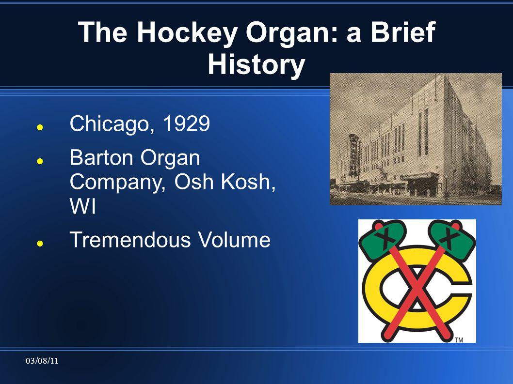 03/08/11 The Hockey Organ: a Brief History Chicago, 1929 Barton Organ Company, Osh Kosh, WI Tremendous Volume