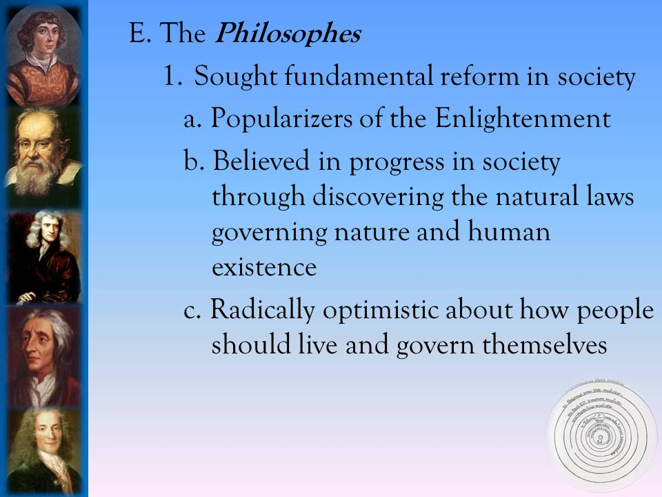 E.The Philosophes 1.Sought fundamental reform in society a.
