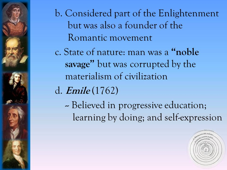 b.Considered part of the Enlightenment but was also a founder of the Romantic movement c.