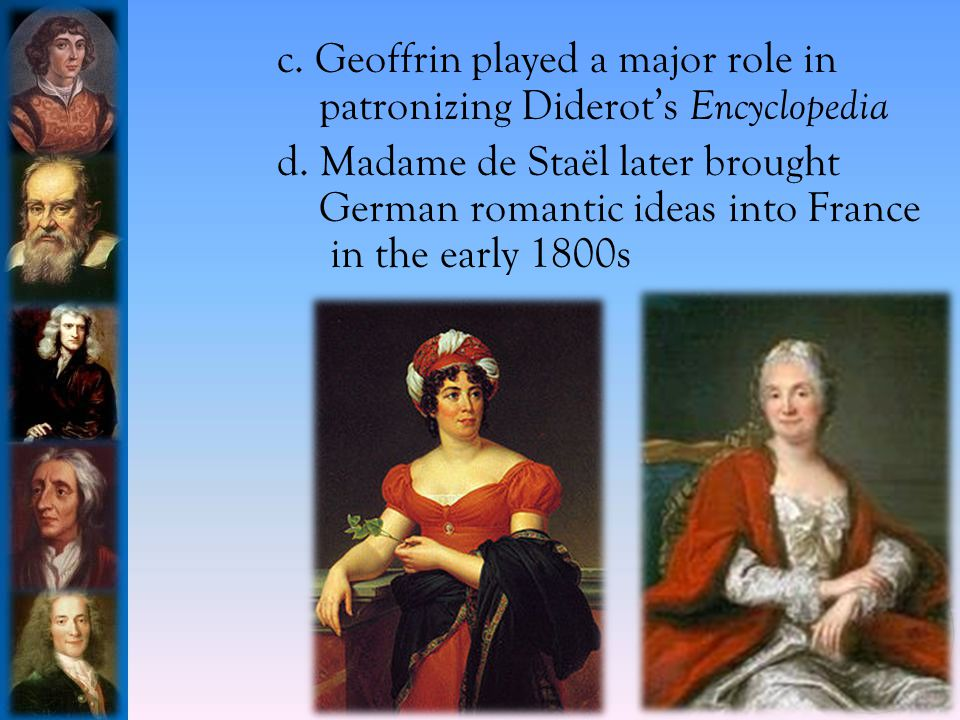 c.Geoffrin played a major role in patronizing Diderot's Encyclopedia d.
