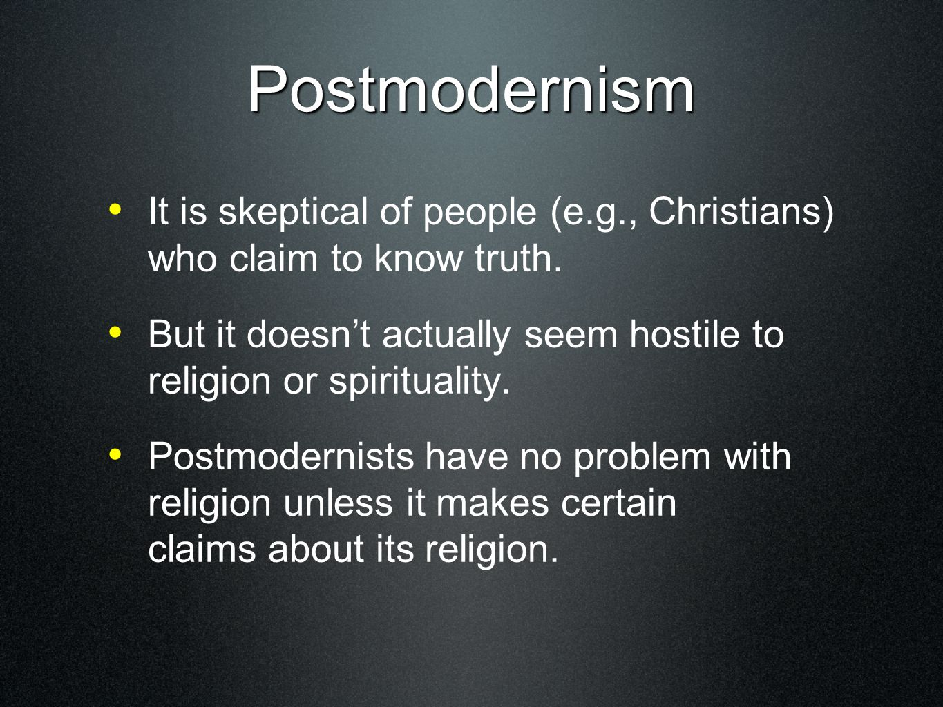 Postmodernism It is skeptical of people (e.g., Christians) who claim to know truth.