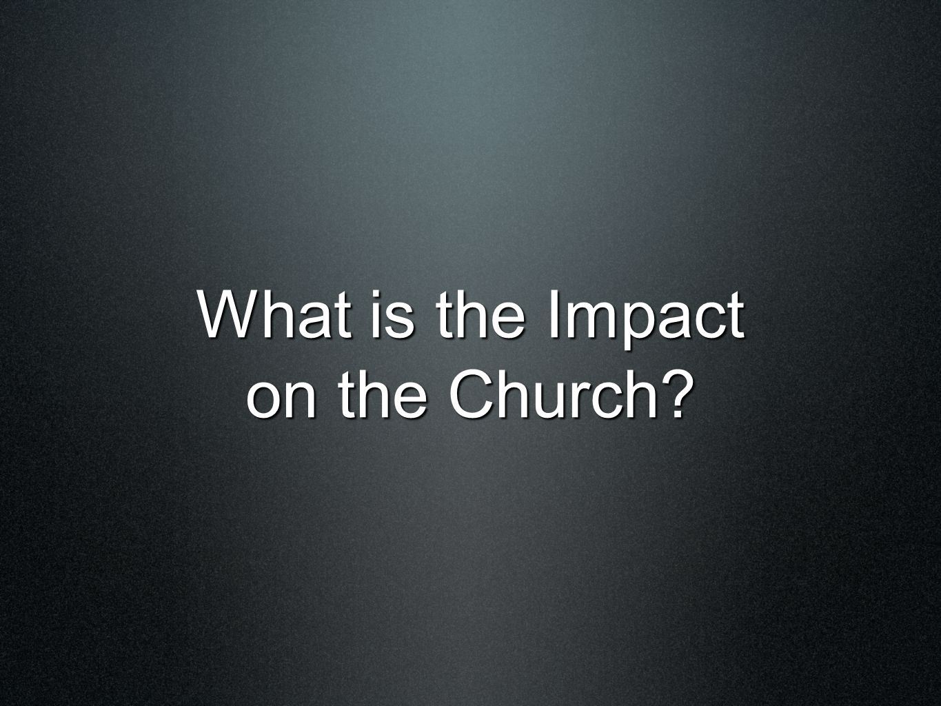 What is the Impact on the Church?