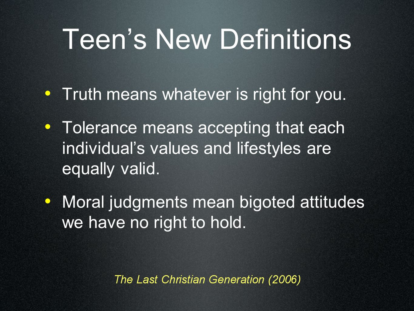 Teen's New Definitions Truth means whatever is right for you.