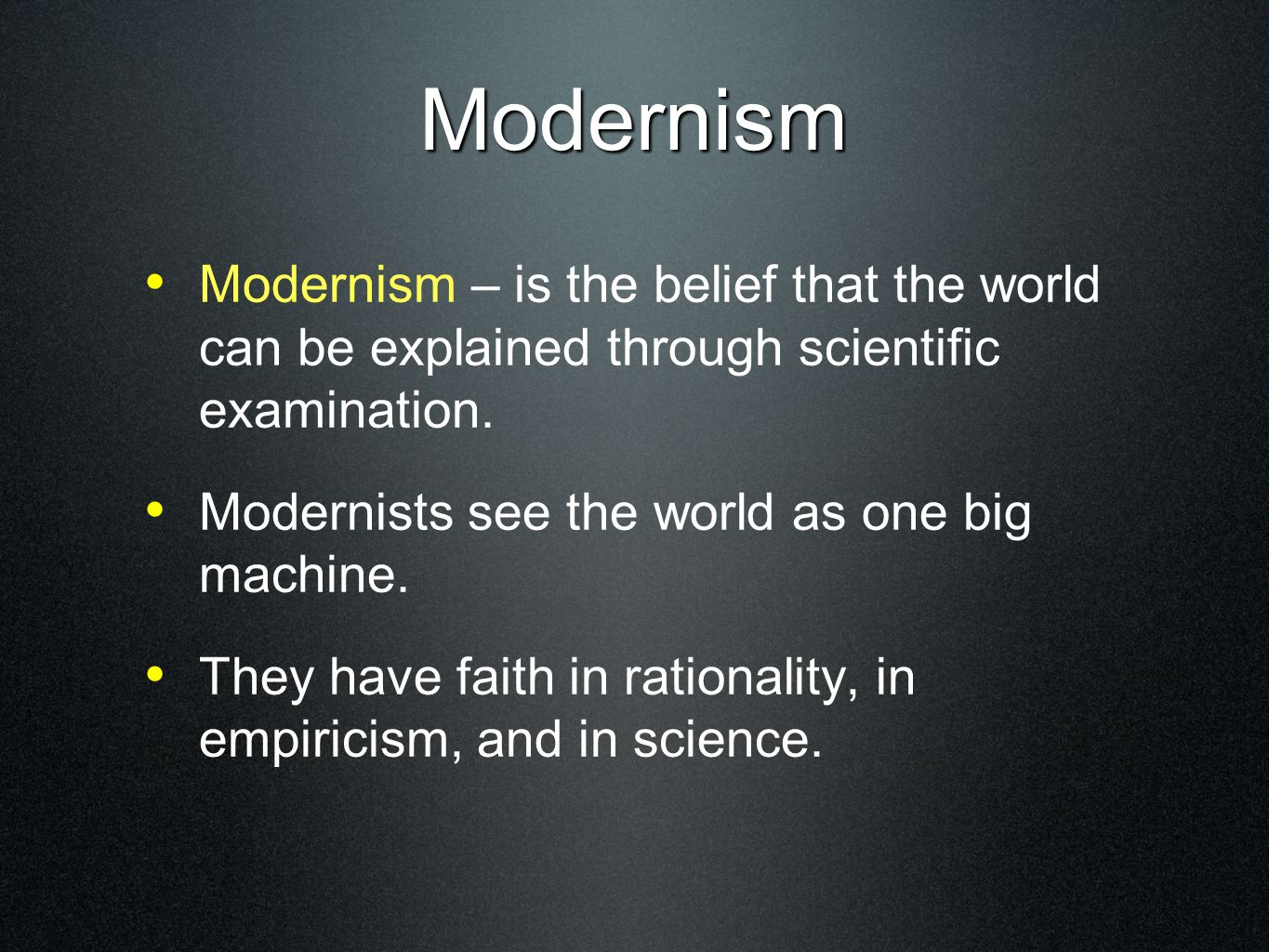 Modernism Modernism – is the belief that the world can be explained through scientific examination.