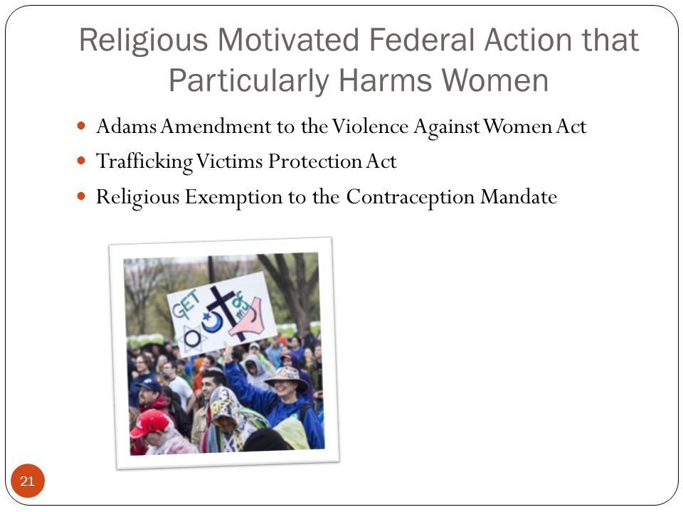 Religious Motivated Federal Action that Particularly Harms Women Adams Amendment to the Violence Against Women Act Trafficking Victims Protection Act Religious Exemption to the Contraception Mandate 21