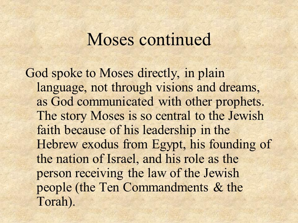 Moses continued God spoke to Moses directly, in plain language, not through visions and dreams, as God communicated with other prophets. The story Mos
