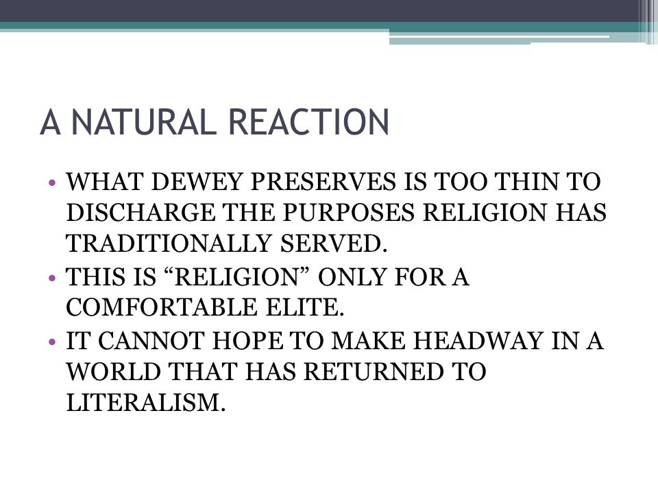 A NATURAL REACTION WHAT DEWEY PRESERVES IS TOO THIN TO DISCHARGE THE PURPOSES RELIGION HAS TRADITIONALLY SERVED.