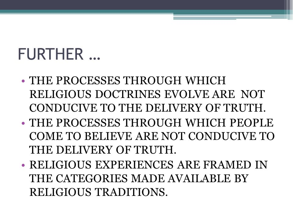 FURTHER … THE PROCESSES THROUGH WHICH RELIGIOUS DOCTRINES EVOLVE ARE NOT CONDUCIVE TO THE DELIVERY OF TRUTH.