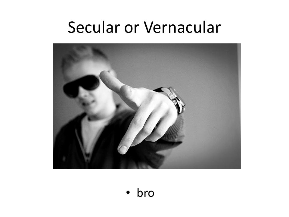 Secular or Vernacular bro