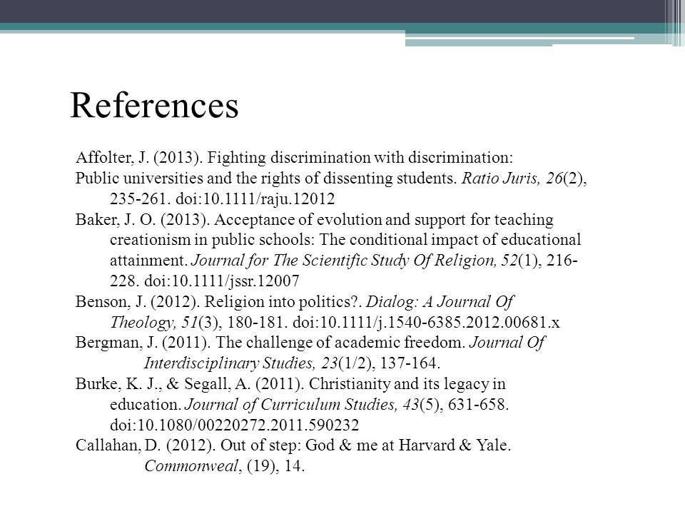 References Affolter, J. (2013). Fighting discrimination with discrimination: Public universities and the rights of dissenting students. Ratio Juris, 2