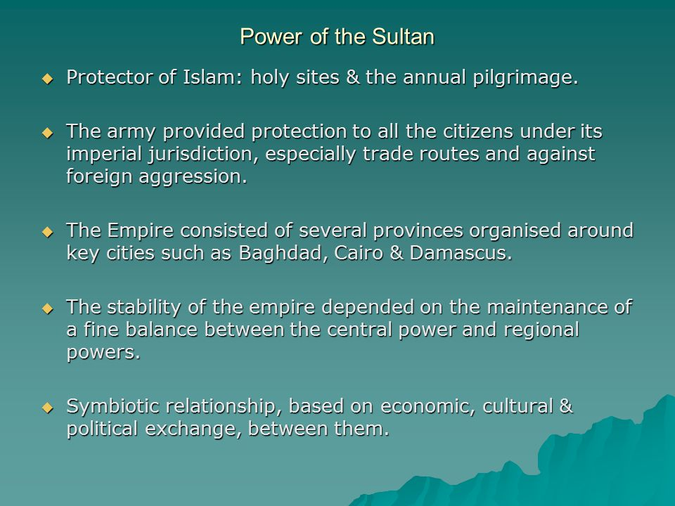 Power of the Sultan  Protector of Islam: holy sites & the annual pilgrimage.
