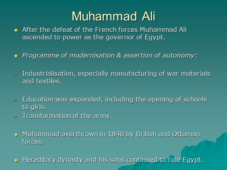  After the defeat of the French forces Muhammad Ali ascended to power as the governor of Egypt.