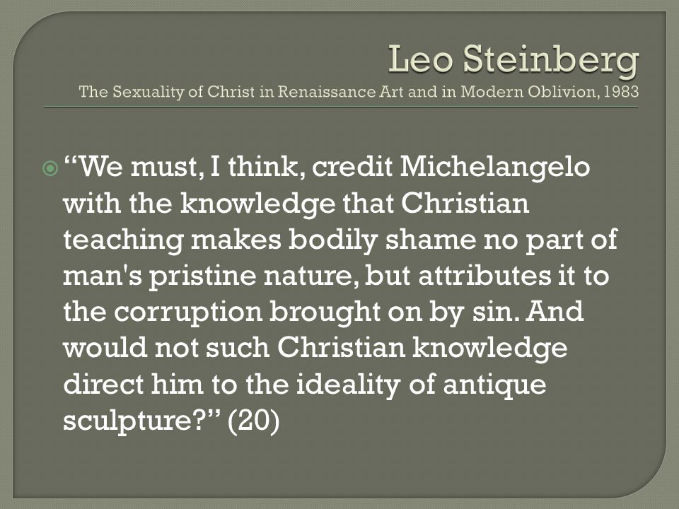 " ""We must, I think, credit Michelangelo with the knowledge that Christian teaching makes bodily shame no part of man's pristine nature, but attribute"