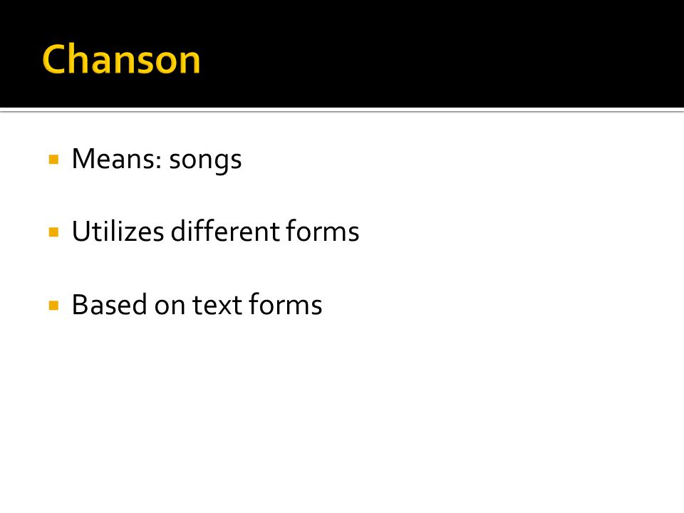  Means: songs  Utilizes different forms  Based on text forms