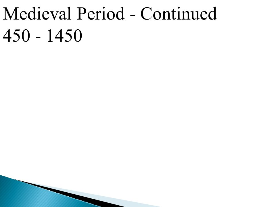 Medieval Period - Continued 450 - 1450