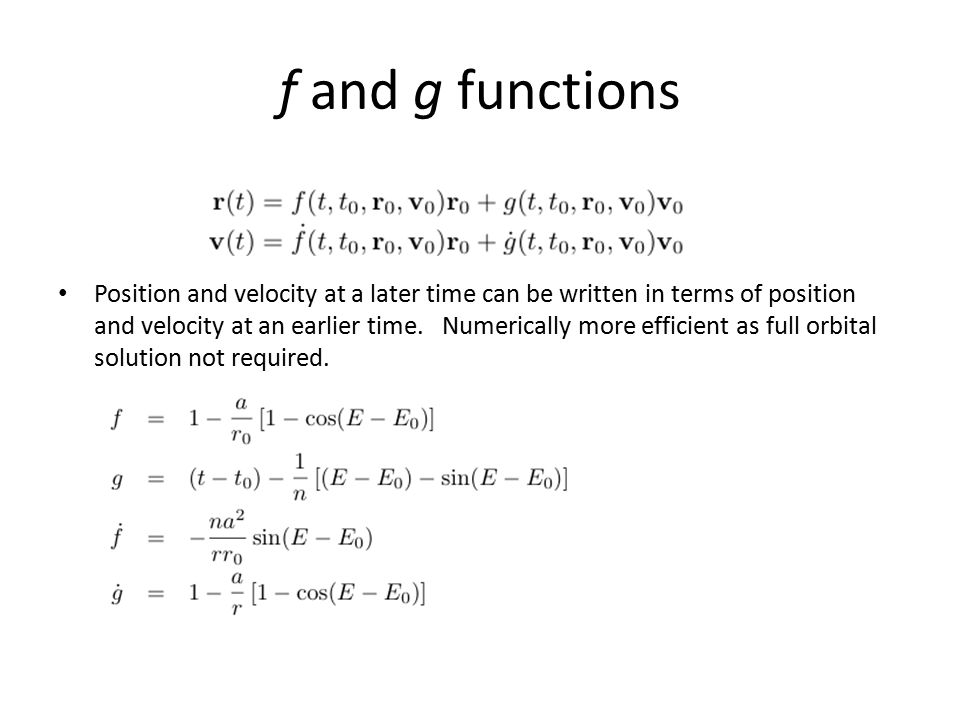 f and g functions Position and velocity at a later time can be written in terms of position and velocity at an earlier time. Numerically more efficien