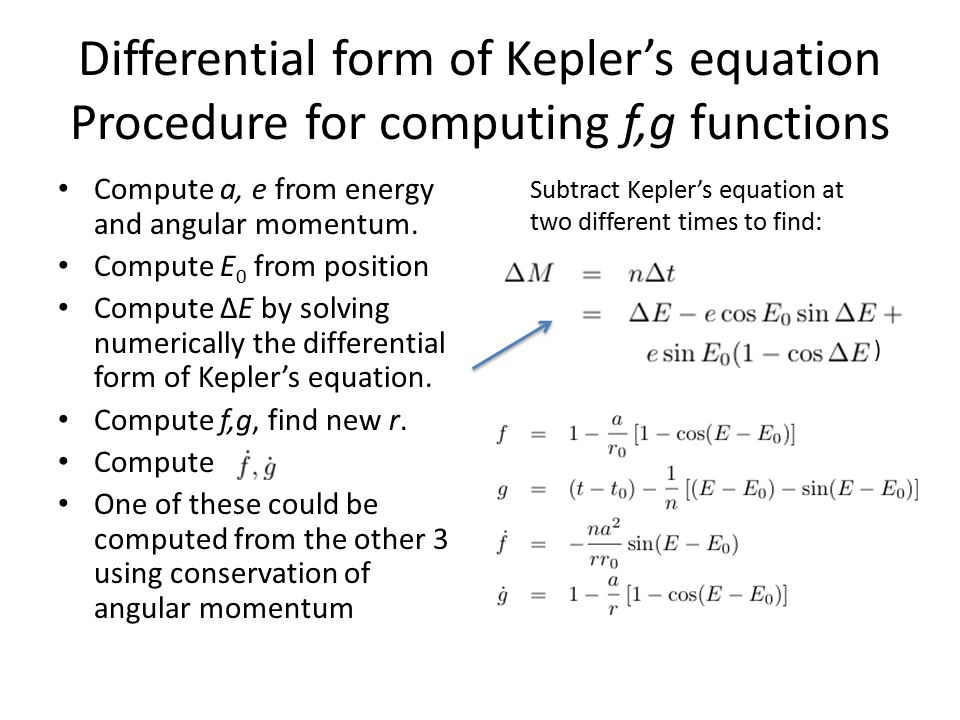 Differential form of Kepler's equation Procedure for computing f,g functions Compute a, e from energy and angular momentum. Compute E 0 from position