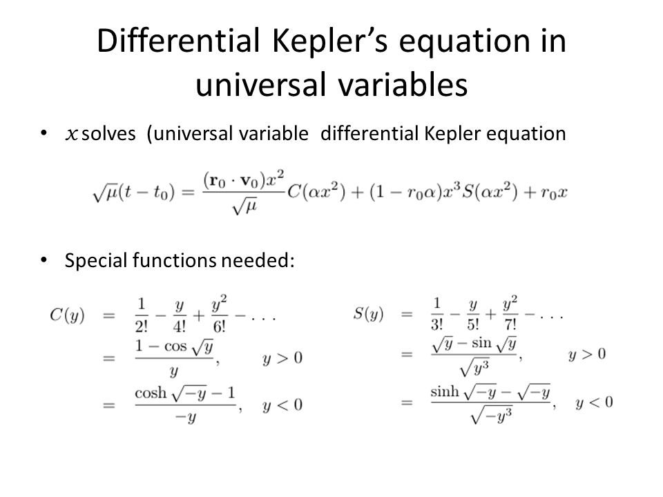 Differential Kepler's equation in universal variables x solves (universal variable differential Kepler equation Special functions needed: