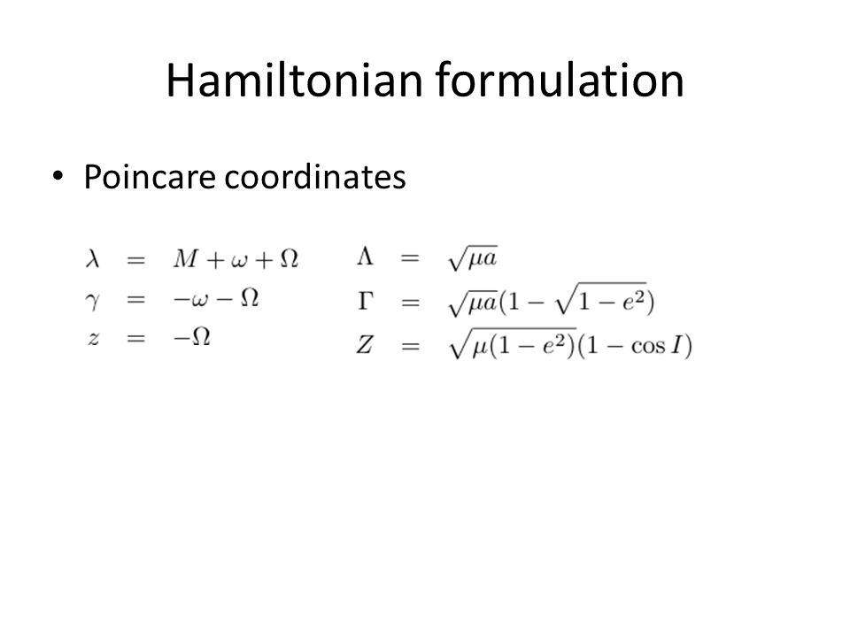 Hamiltonian formulation Poincare coordinates
