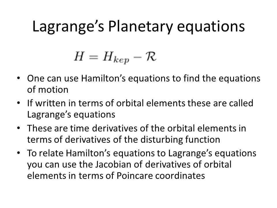 Lagrange's Planetary equations One can use Hamilton's equations to find the equations of motion If written in terms of orbital elements these are call