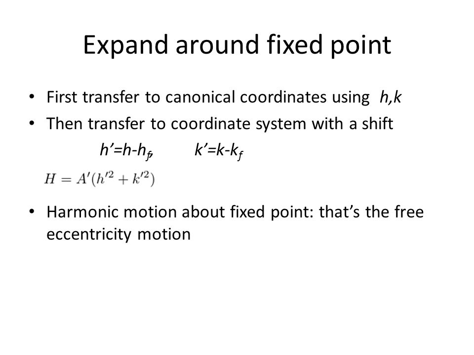 Expand around fixed point First transfer to canonical coordinates using h,k Then transfer to coordinate system with a shift h'=h-h f, k'=k-k f Harmoni
