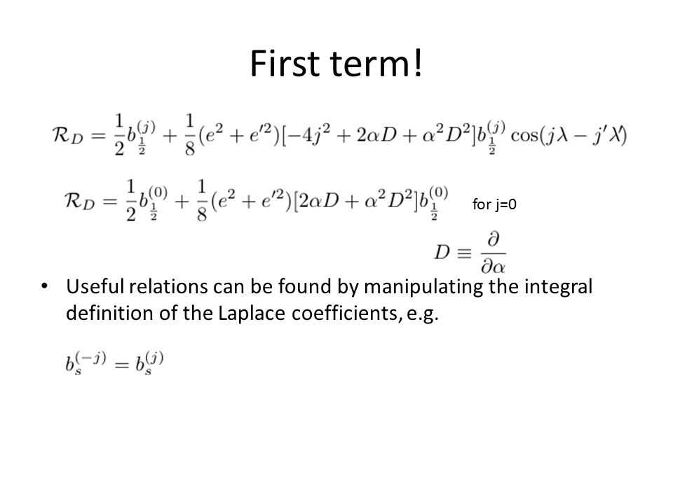 First term! Useful relations can be found by manipulating the integral definition of the Laplace coefficients, e.g. for j=0