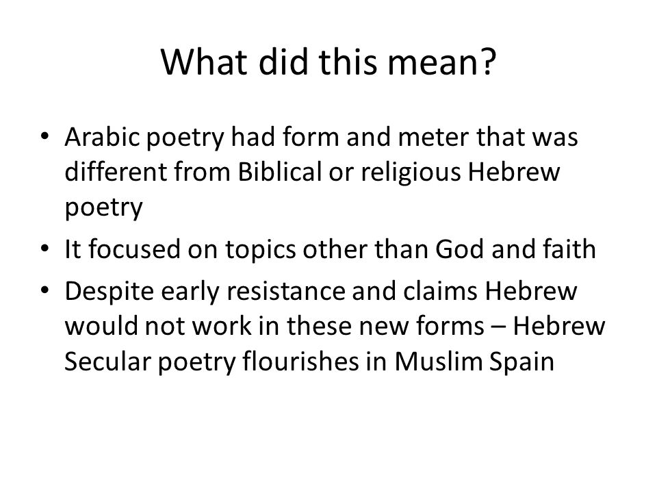 What did this mean? Arabic poetry had form and meter that was different from Biblical or religious Hebrew poetry It focused on topics other than God a