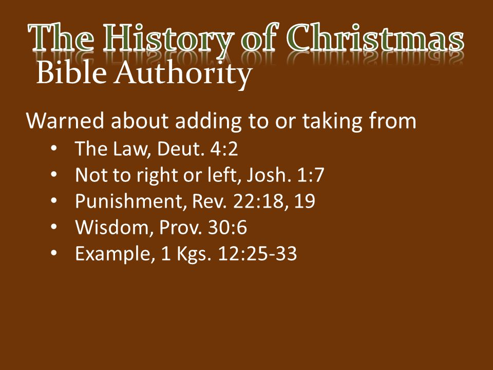 Bible Authority Warned about adding to or taking from The Law, Deut. 4:2 Not to right or left, Josh. 1:7 Punishment, Rev. 22:18, 19 Wisdom, Prov. 30:6