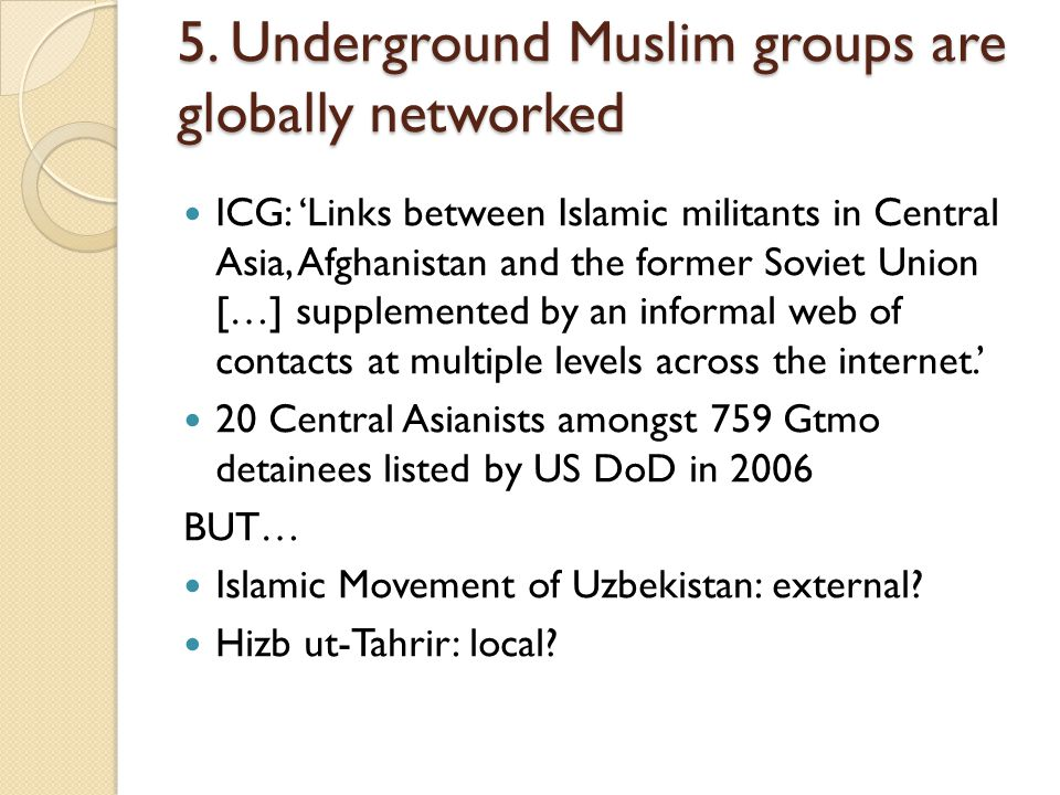 5. Underground Muslim groups are globally networked ICG: 'Links between Islamic militants in Central Asia, Afghanistan and the former Soviet Union […]