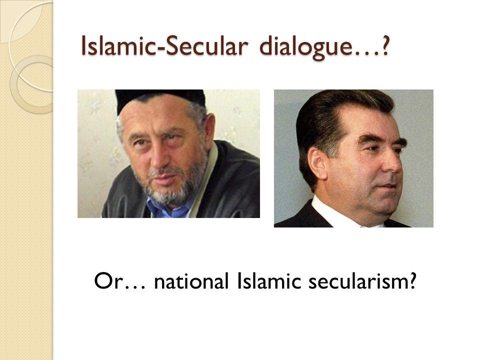 Islamic-Secular dialogue…? Or… national Islamic secularism?