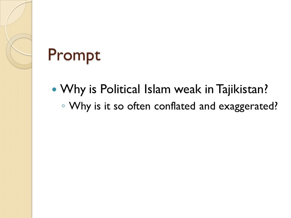 Prompt Why is Political Islam weak in Tajikistan? ◦ Why is it so often conflated and exaggerated?