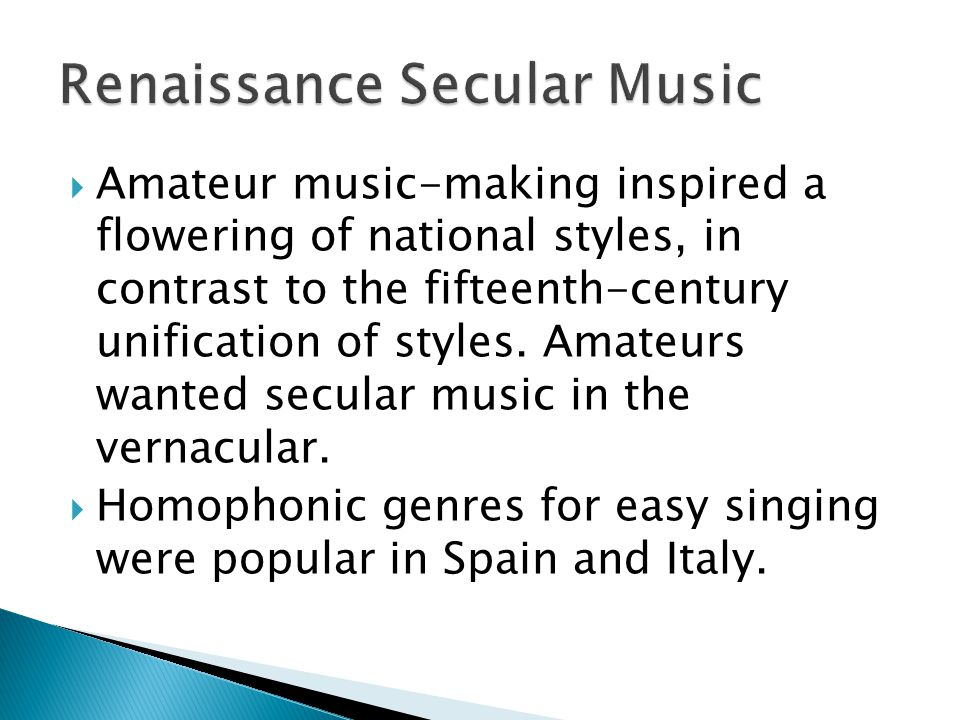  Amateur music-making inspired a flowering of national styles, in contrast to the fifteenth-century unification of styles.