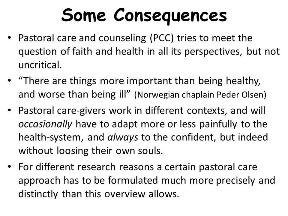 Some Consequences Pastoral care and counseling (PCC) tries to meet the question of faith and health in all its perspectives, but not uncritical.