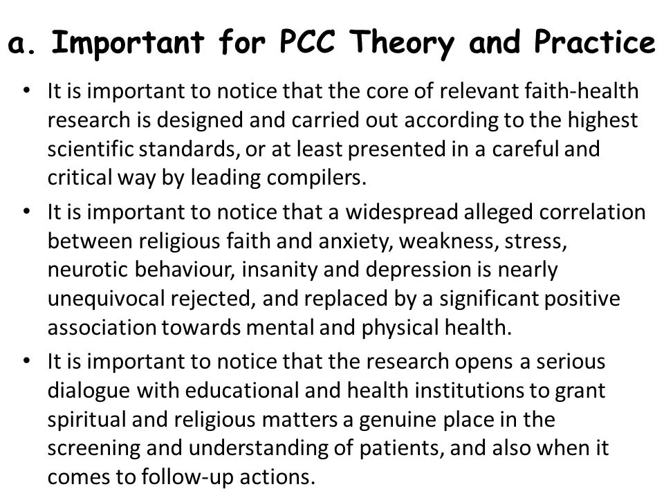 a. Important for PCC Theory and Practice It is important to notice that the core of relevant faith-health research is designed and carried out accordi