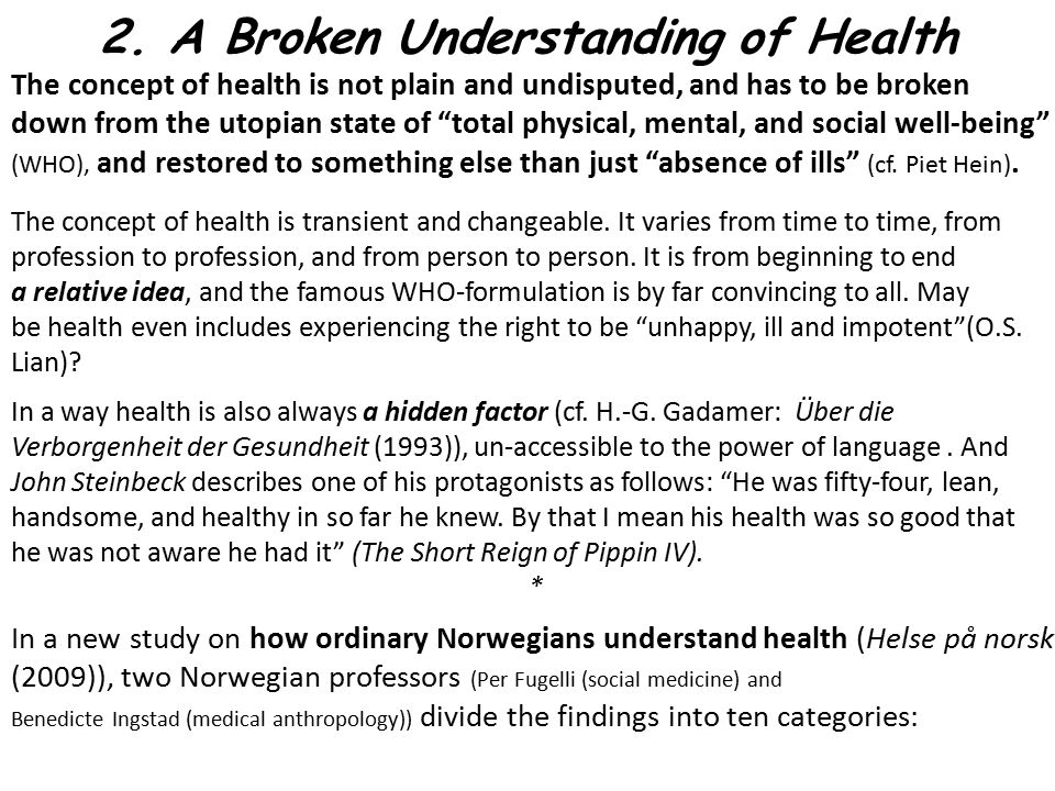 "2. A Broken Understanding of Health The concept of health is not plain and undisputed, and has to be broken down from the utopian state of ""total phys"