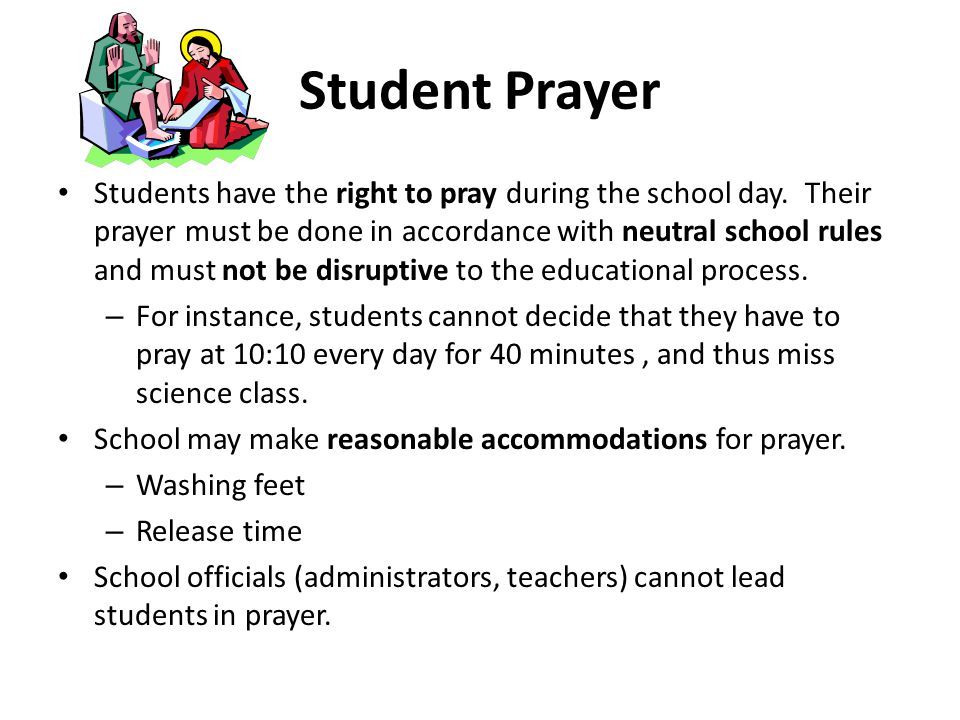 Student Prayer Students have the right to pray during the school day.