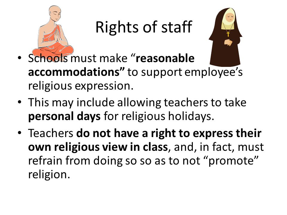 Rights of staff Schools must make reasonable accommodations to support employee's religious expression.