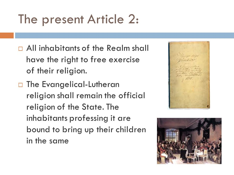 The present Article 2:  All inhabitants of the Realm shall have the right to free exercise of their religion.  The Evangelical-Lutheran religion sha