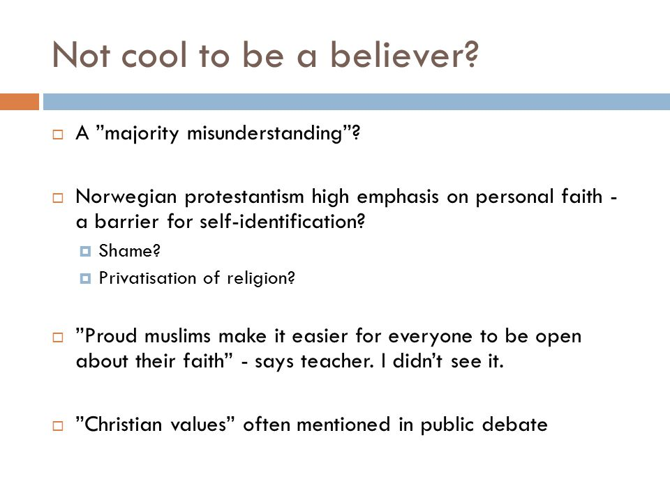 """Not cool to be a believer?  A """"majority misunderstanding""""?  Norwegian protestantism high emphasis on personal faith - a barrier for self-identificat"""