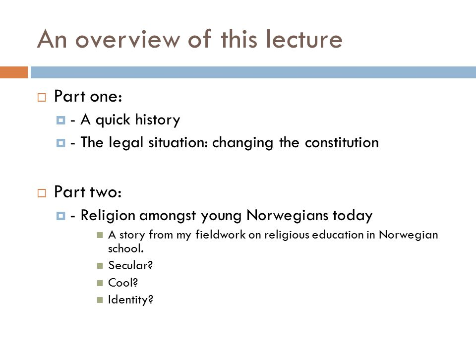 An overview of this lecture  Part one:  - A quick history  - The legal situation: changing the constitution  Part two:  - Religion amongst young