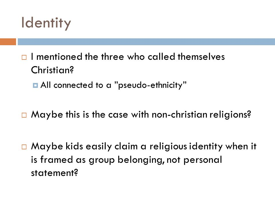"""Identity  I mentioned the three who called themselves Christian?  All connected to a """"pseudo-ethnicity""""  Maybe this is the case with non-christian"""