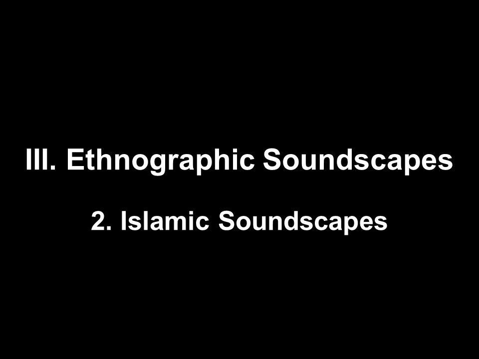 III. Ethnographic Soundscapes 2. Islamic Soundscapes