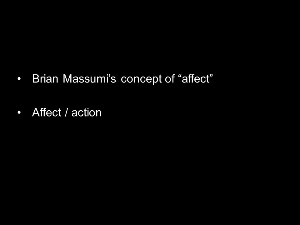 Brian Massumi's concept of affect Affect / action
