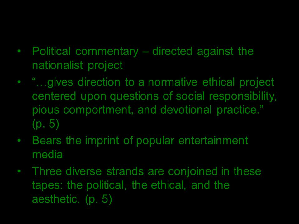 Political commentary – directed against the nationalist project …gives direction to a normative ethical project centered upon questions of social responsibility, pious comportment, and devotional practice. (p.