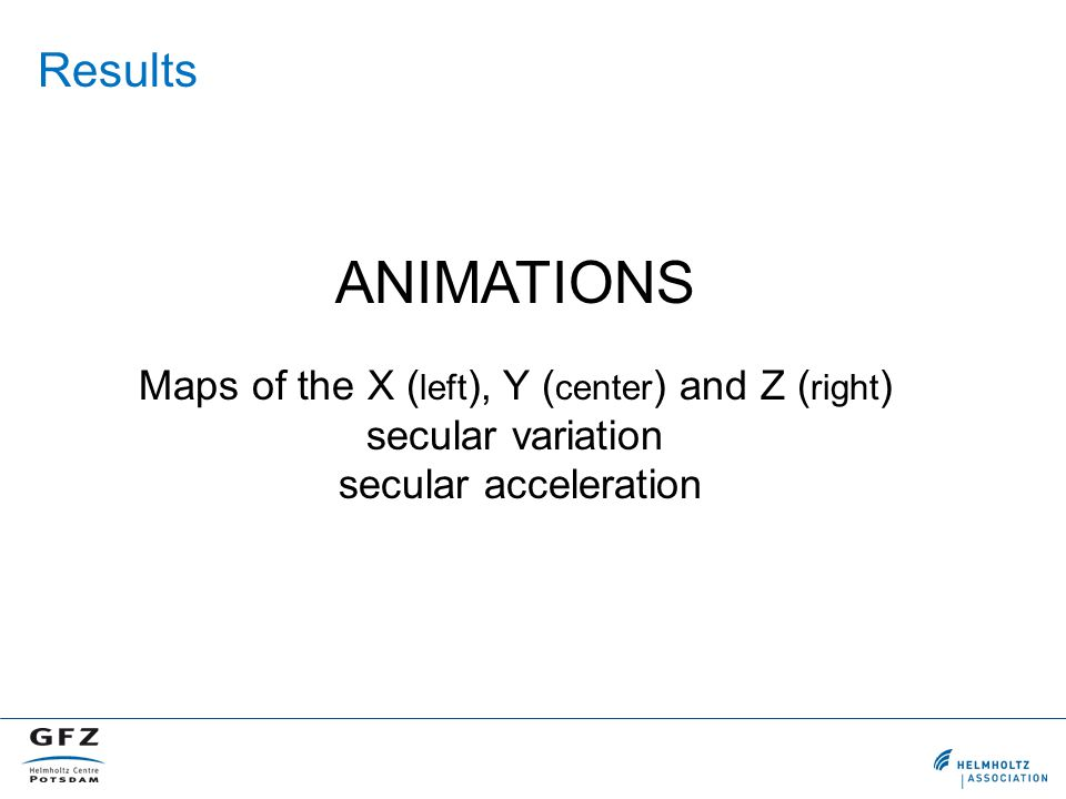 ANIMATIONS Maps of the X ( left ), Y ( center ) and Z ( right ) secular variation secular acceleration Results