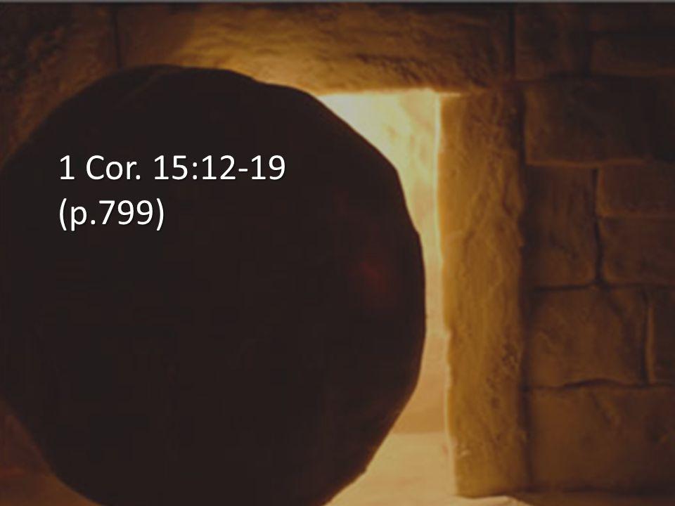 1 Cor. 15:12-19 (p.799)