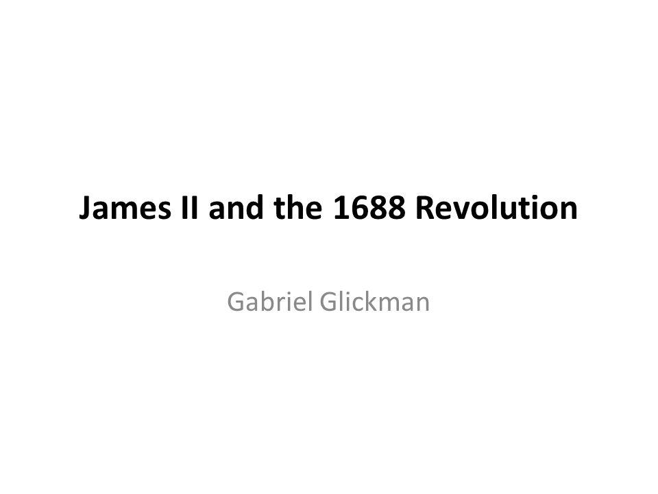 James II and the 1688 Revolution Gabriel Glickman