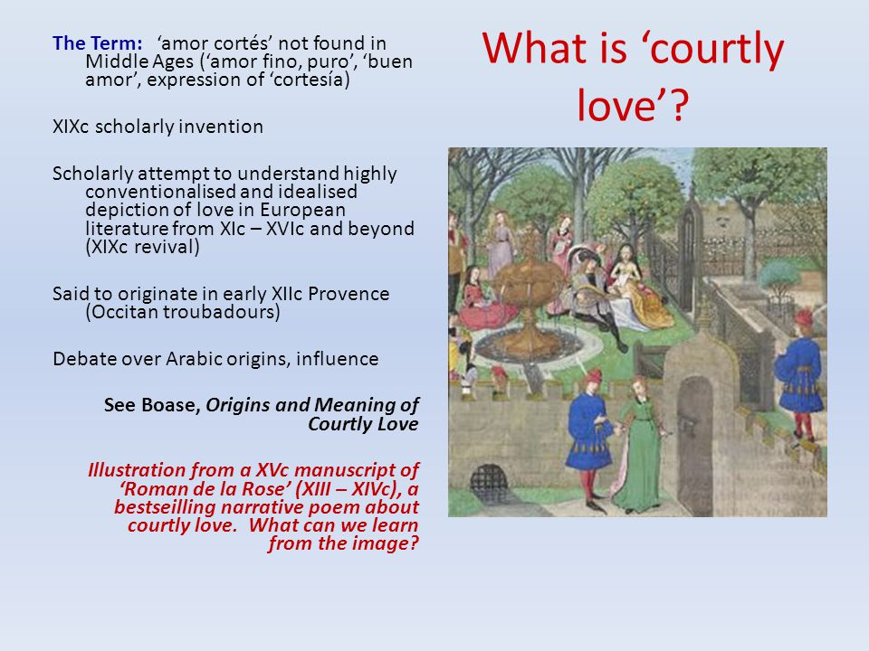 What is 'courtly love'? The Term: 'amor cortés' not found in Middle Ages ('amor fino, puro', 'buen amor', expression of 'cortesía) XIXc scholarly inve