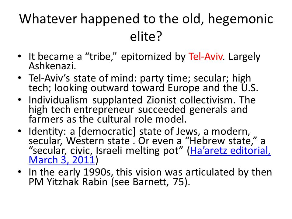 Whatever happened to the old, hegemonic elite. It became a tribe, epitomized by Tel-Aviv.